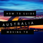 How To Guide On Moving To and Living In Australia